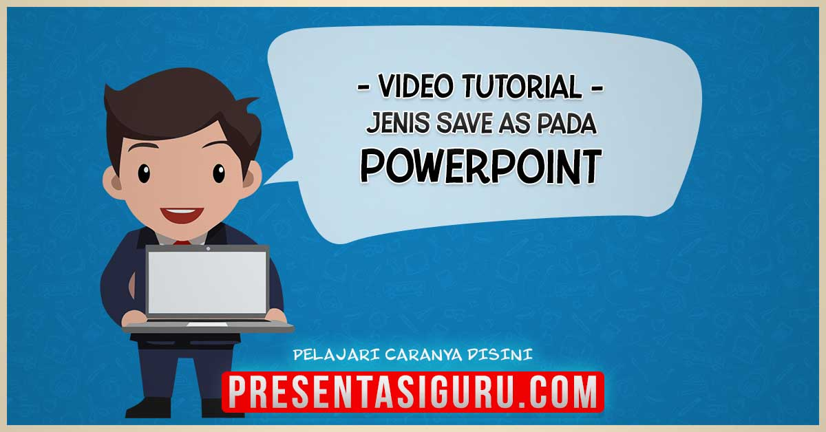 Jenis Save As Pada PowerPoint